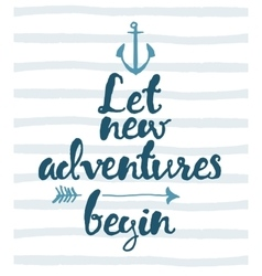 Drawn calligraphic quote Let new adventures poster vector