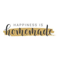 Handwritten lettering happiness is homemade vector
