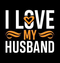 I love my husband wife gift husband lover vector