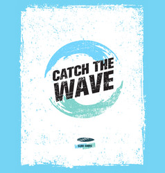Catch the wave creative surf motivation vector