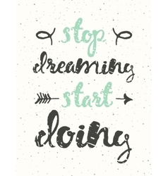 Quote Stop dreaming start doing Motivation poster vector
