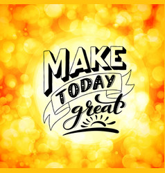 Make today great inspirational phrase modern vector