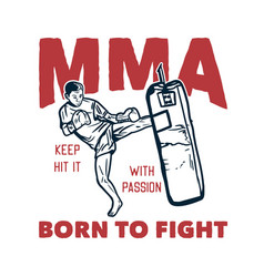 T shirt design mma keep hit it with passion born vector