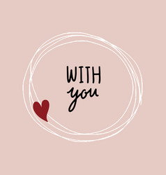 Doodle heart frame and with you text vector