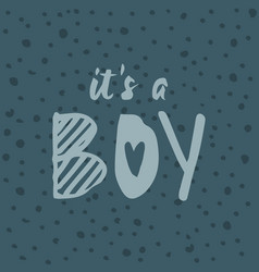its a boy handwritten inscription baby shower vector image