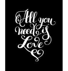 All you need is love handwritten inscription vector