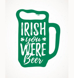 Irish you were beer funny handdrawn dry brush vector