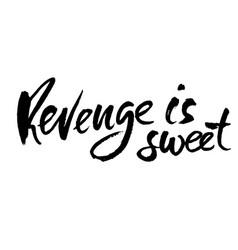 revenge is sweet hand drawn dry brush lettering vector image
