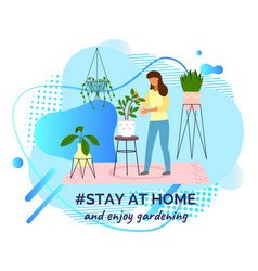 Stay at home and enjoy gardening woman caring for vector
