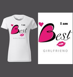 Woman t-shirt design i am best girlfriend vector
