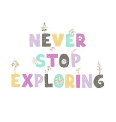 Never stop exploring - fun hand drawn nursery vector