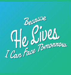 Because he lives i can face tomorrow lyrics hymn vector