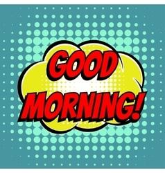 Good morning comic book bubble text retro style vector image