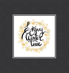 enjoy winter time inscription written in frame vector image