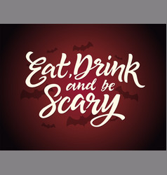 Eat drink and be scary - halloween card with vector