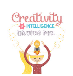 creativity is intelligence having fun quotes on vector image vector image