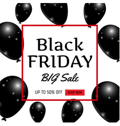 black friday sale banner realistic balloons on vector image