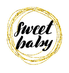 inspirational lettering inscription sweet baby vector image