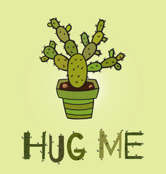 Cactus in pot with the inscription hug me vector