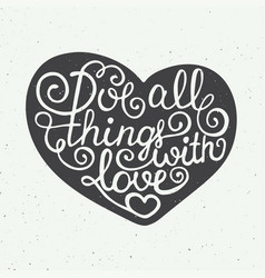 love all things with love in heart on vintage vector image