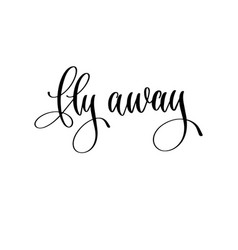 Fly away - hand lettering inscription text to vector
