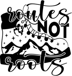 routes not roots hand drawn motivation poster vector image