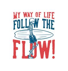t shirt design my way life follow th flow vector image