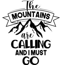 mountains are calling and i must go creative vector image