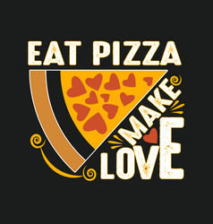 Pizza quote and saying good for print vector