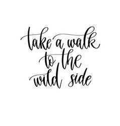 Take a walk to wild side - hand lettering vector
