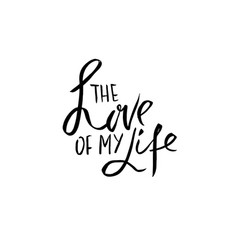 the love of my life handdrawn calligraphy for vector image