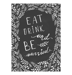 Poster wedding lettering Eat drink and be married vector image