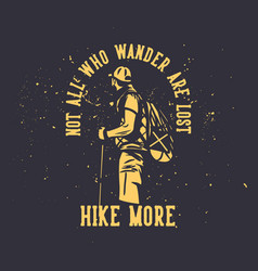 T shirt design not all who wander are lost hike vector