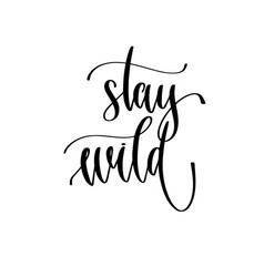 stay wild - hand lettering inscription text to vector image