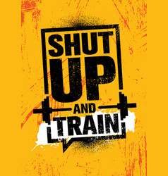 Shut up and train inspiring workout and fitness vector