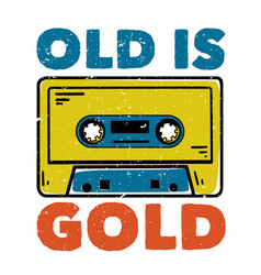T-shirt design slogan typography old is gold vector