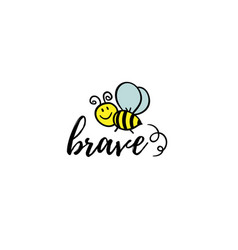 Bee brave phrase with doodle on white vector