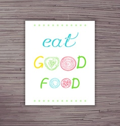 hand drawn poster with label - eat good food with vector image