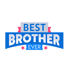 best brother ever banner or quote with typography vector image