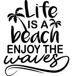 life is a beach enjoy waves on white vector image