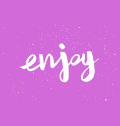 enjoy positive inspirational handwritten card vector image