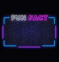 fun fact neon frame sign design template vector image