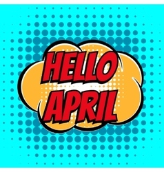 Hello april comic book bubble text retro style vector