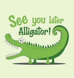 See you later alligator- funny cartoon crocodile vector