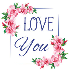 slogan love you rose frame white background vector image