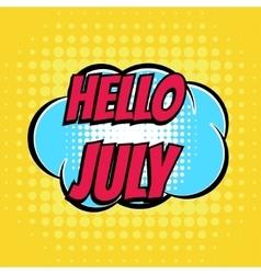 Hello july comic book bubble text retro style vector