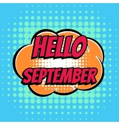 Hello september comic book bubble text retro style vector