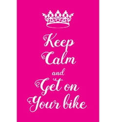 Keep Calm and get on your bike poster vector