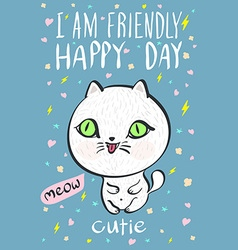 I am friendly happy day cutie meow cat vector