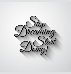 Inspirational Typo Stop Dreaming Start Doing vector